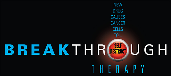 Breakthrough Therapy - New Drug Causes Cancer Cells to Self Destruct banner